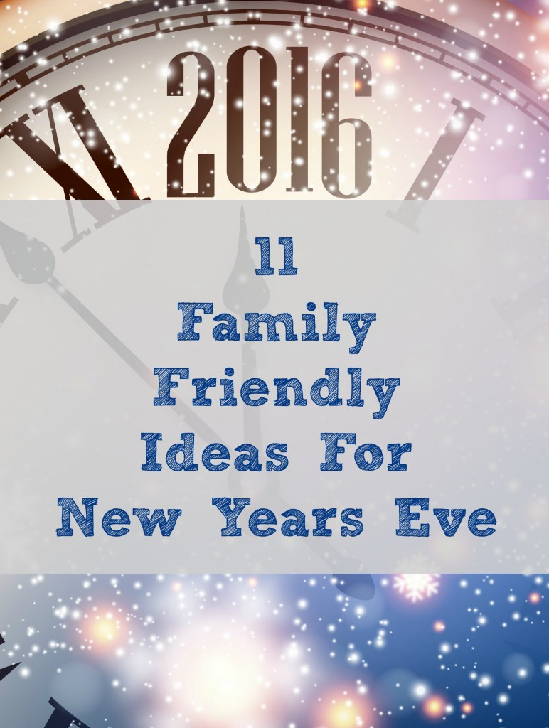 11 Family Friendly Ideas for New Year's Eve