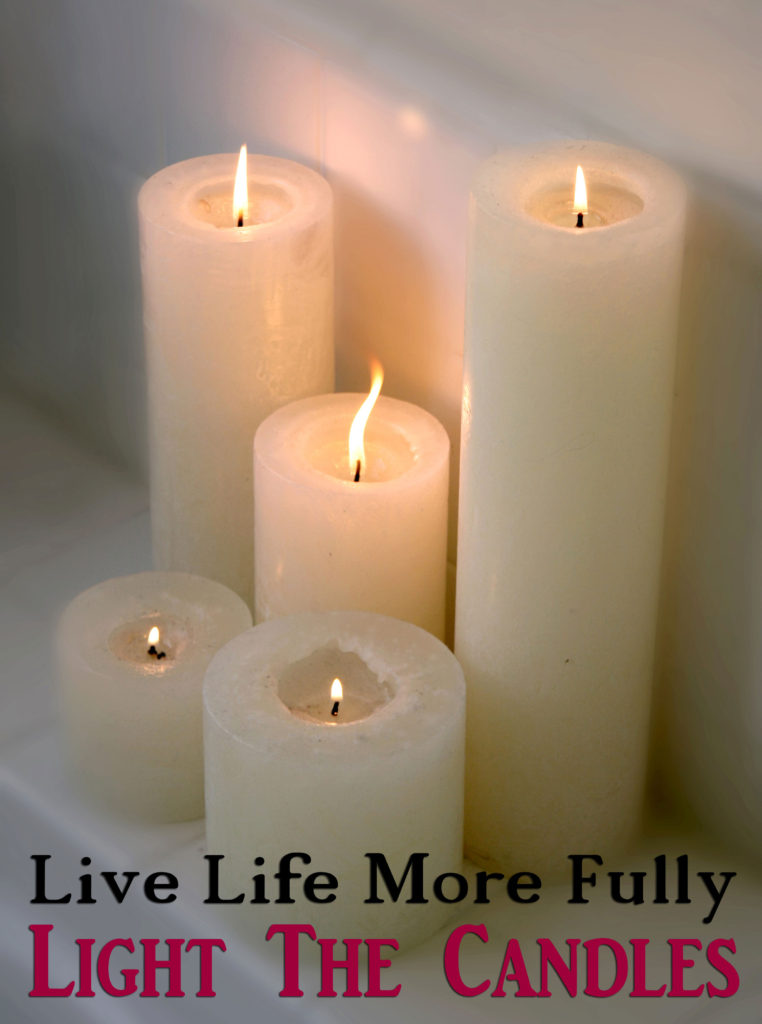 Live Life More Fully! Light the Candles