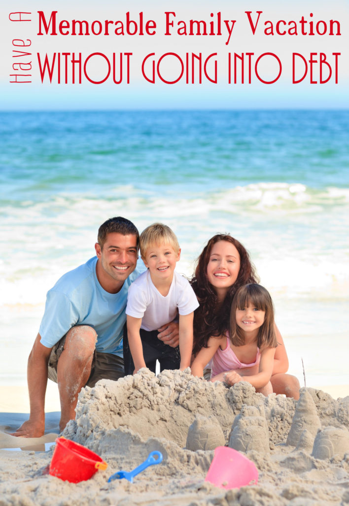 How to Plan a Memorable Family Vacation Without Going into Debt